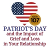 Patriot's Day and the Impact of Grief and Loss in Your Relationship
