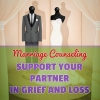 Marriage Counseling:Support Your Partner in Grief and Loss