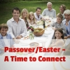 Relationship Advice: Passover/Easter – A Time to Connect