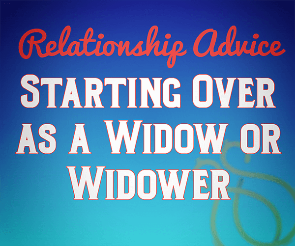 Advice for widower to start dating again 3
