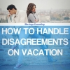 Marriage Counseling: How to Handle Disagreements on Vacation