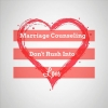 Marriage Counseling: Don't Rush Into Love