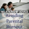 Relationship Advice: Avoiding Parental Burnout