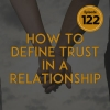 How to Define Trust in a Relationship