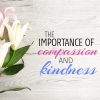 The importance of compassion and kindness