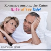 Relationship Advice: Romance among the Ruins (Life after Kids)