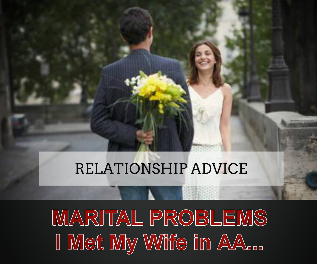 Relationship Advice - I Met My Wife in AA (Alchoholics Anonymous)