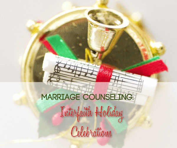 Holidays Celebrations: Marriage Counseling: Interfaith Holiday Celebrations