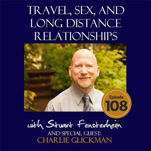 Travel, Sex and Long Distance Relationships with Charlie Glickman