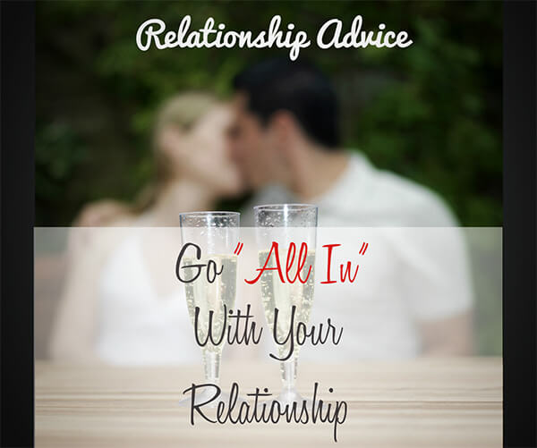 "Relationship Advice: Go ""All In"" with Your Relationship"