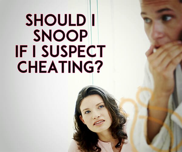 Relationship Advice: Should I Snoop if I Suspect Cheating