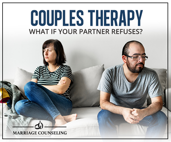 Couples Therapy: What if Your Partner Refuses? - The Couples