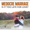Mediocre Marriage – Is it too Late for Love?