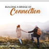 Building a Bridge of Connection