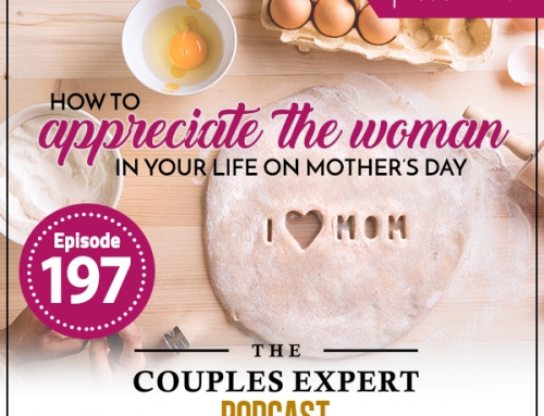 How to Appreciate the Woman In Your Life on Mother's Day (Encore)