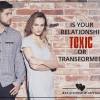 Is Your Relationship Toxic or Transformed?