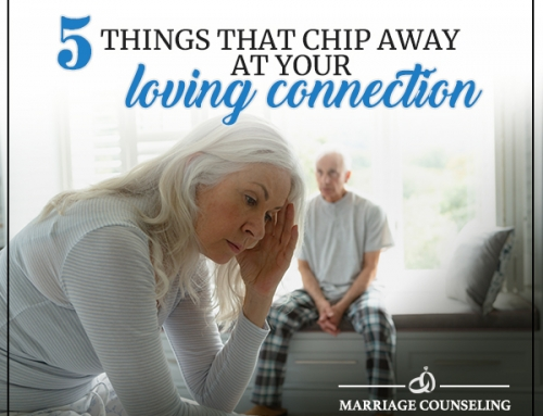 5 Things That Chip Away At Your Loving Connection