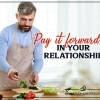 Pay It Forward in Your Relationship